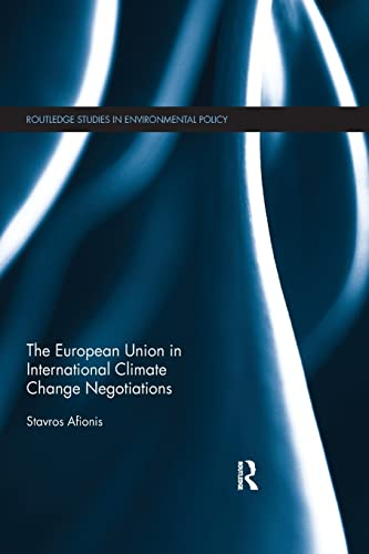 The European Union in International Climate Change Negotiations By Stavros Afionis (University of Leeds, UK)