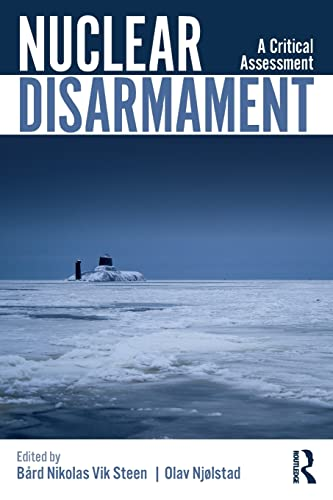 Nuclear Disarmament By Edited by Bard   Nikolas Vik Steen (The Norwegian Nobel Institute, Oslo)