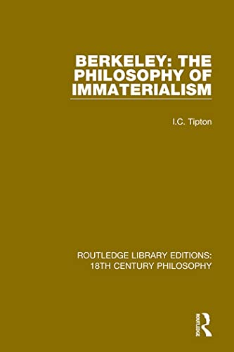 Berkeley: The Philosophy of Immaterialism By I.C. Tipton