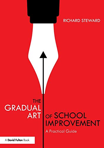 The Gradual Art of School Improvement By Richard Steward (Headteacher, The Woodroffe School)