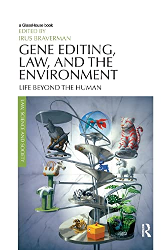 Gene Editing, Law, and the Environment By Irus Braverman