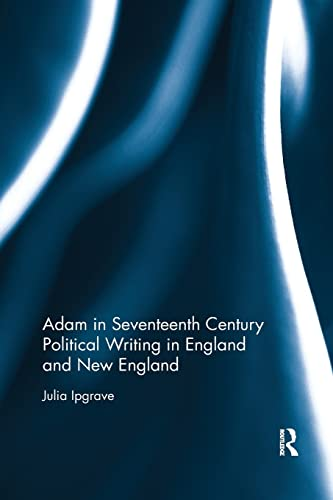 Adam in Seventeenth Century Political Writing in England and New England By Julia Ipgrave (University of Roehampton, UK)