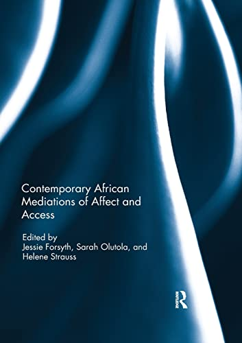 Contemporary African Mediations of Affect and Access By Helene Strauss (University of the Free State)
