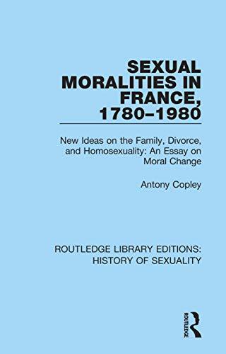 Sexual Moralities in France, 1780-1980 By Antony Copley