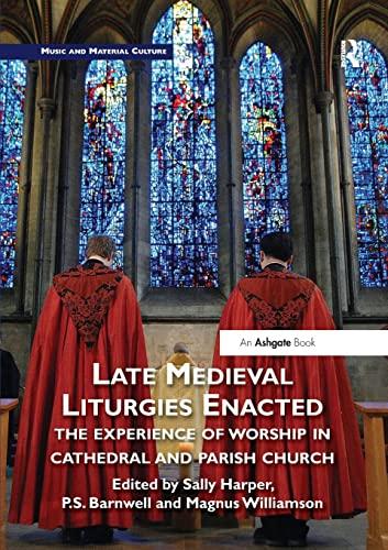 Late Medieval Liturgies Enacted By Sally Harper (Bangor University, Wales)