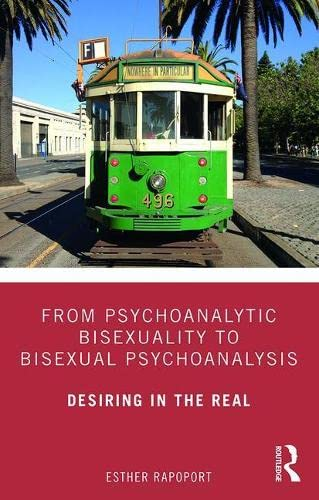From Psychoanalytic Bisexuality to Bisexual Psychoanalysis By Esther Rapoport