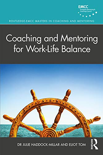 Coaching and Mentoring for Work-Life Balance By Julie Haddock-Millar (Middlesex University, UK)