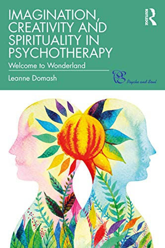 Imagination, Creativity and Spirituality in Psychotherapy By Leanne Domash
