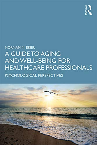 A Guide to Aging and Well-Being for Healthcare Professionals By Norman M. Brier (Albert Einstein College of Medicine, New York, USA)
