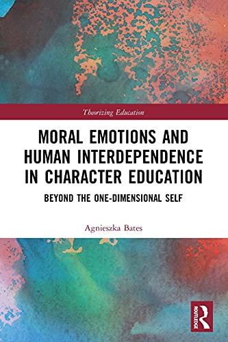 Moral Emotions and Human Interdependence in Character Education By Agnieszka Bates