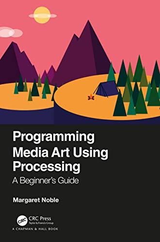 Programming Media Art Using Processing By Margaret Noble (High Tech High Media Arts, San Diego, Calfornia, USA)