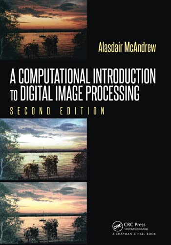 A Computational Introduction to Digital Image Processing By Alasdair McAndrew