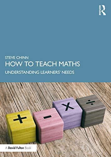 How to Teach Maths By Steve Chinn (Visiting Professor, University of Derby, UK)