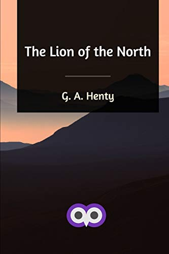 The Lion of the North By G a Henty