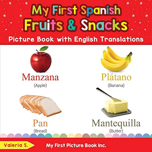 My First Spanish Fruits & Snacks Picture Book with English Translations By Valeria S