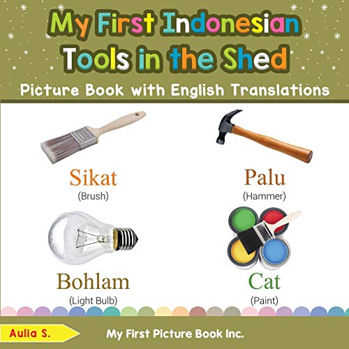 My First Indonesian Tools in the Shed Picture Book with English Translations By Aulia S