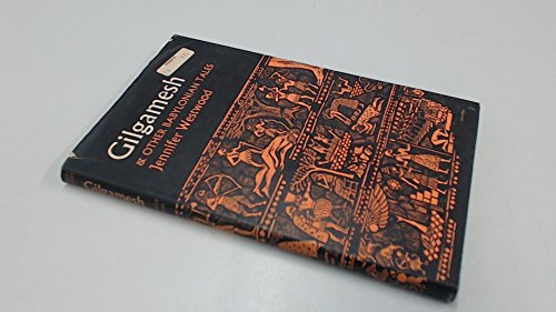 Gilgamesh and Other Babylonian Tales By Jennifer Beatrice Westwood