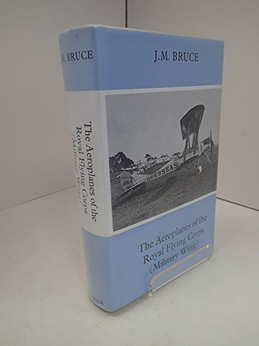 Aeroplanes of the Royal Flying Corps (Military Wing) By J.M. Bruce
