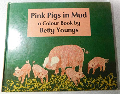 Pink Pigs in Mud By Betty Youngs