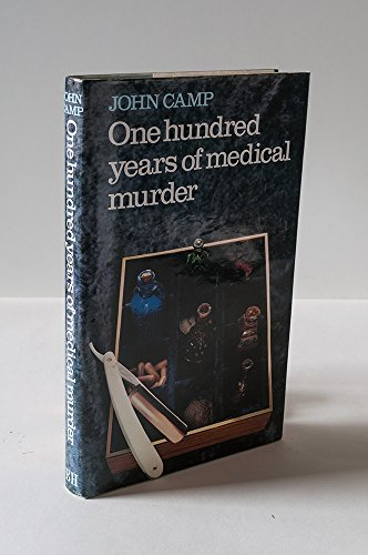 One Hundred Years of Medical Murder By John Camp