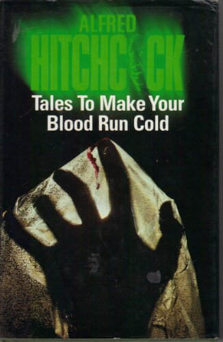 Tales to Make Your Blood Run Cold By Alfred Hitchcock