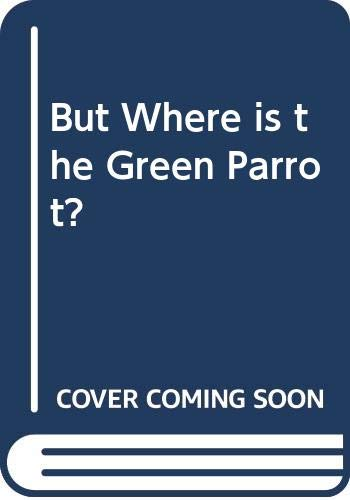 But Where is the Green Parrot? By Thomas Zacharias