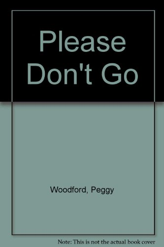 Please Don't Go By Peggy Woodford