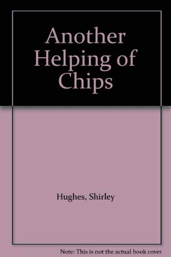 Another Helping of Chips By Shirley Hughes