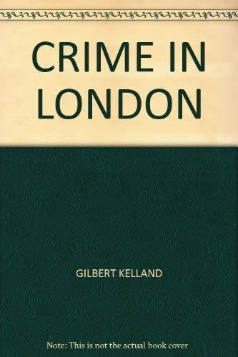 Crime in London By Gilbert Kelland