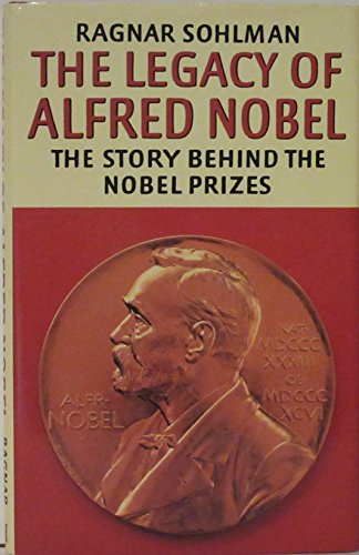 The Legacy of Alfred Nobel By Ragnar Sohlman
