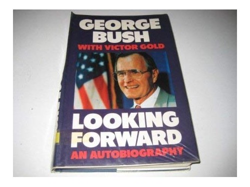 Looking Forward By George Bush