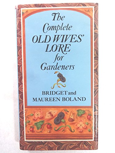 The Complete Old Wives' Lore for Gardeners By Maureen Boland