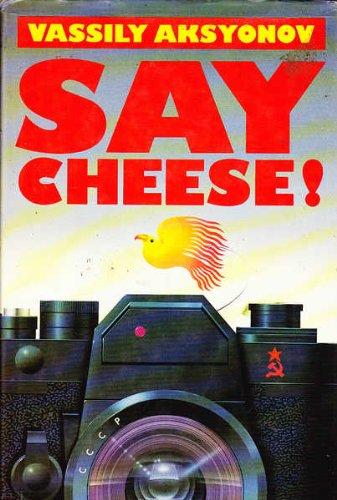 Say Cheese! By Vassily Aksyonov