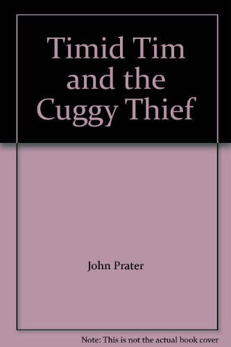 Timid Tim and the Cuggy Thief By John Prater