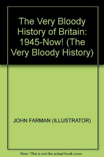 The Very Bloody History of Britain 2: The Last Bit!: 1945-Now! By John Farman