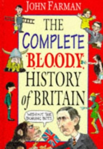 The Complete Bloody History of Britain Omnibus By John Farman