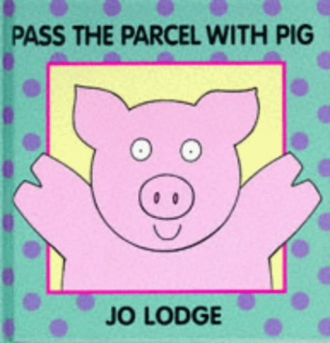 Pass the Parcel with Pig (Jo Lodge animal pop-up books) by Jo Lodge