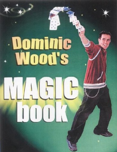Dominic Wood's Book of Magic by Dominic Wood