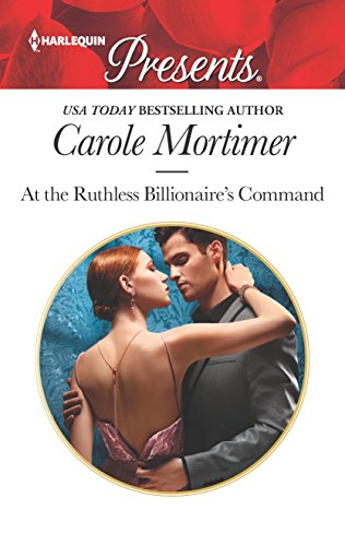 At the Ruthless Billionaire's Command By Carole Mortimer