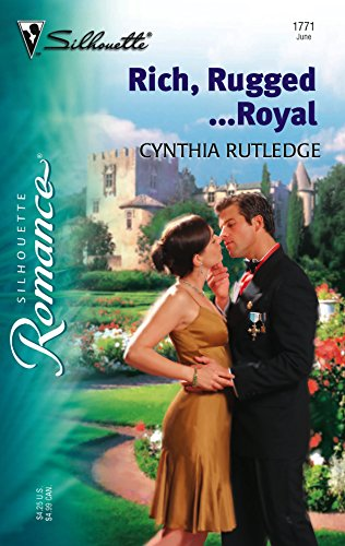 Rich, Rugged...Royal By Cynthia Rutledge