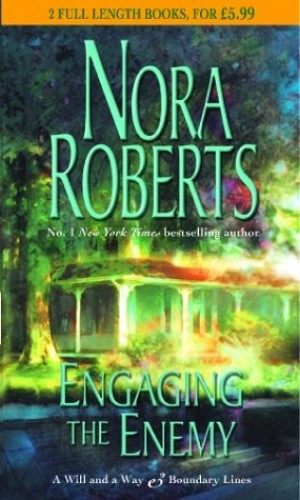 Engaging the Enemy: A Will And A Way / Boundary Lines By Nora Roberts