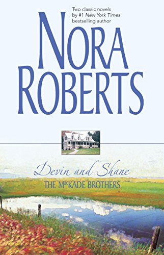 The Mackade Brothers: Devin and Shane: The Heart of Devin Mackade The Fall  of Shane Mackade By Nora Roberts