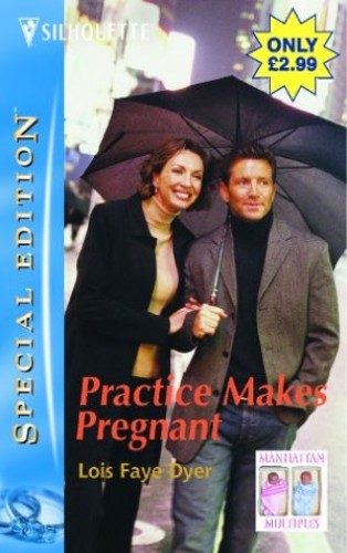 Practice Makes Pregnant By Lois Faye Dyer