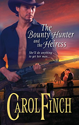 The Bounty Hunter and the Heiress By Carol Finch