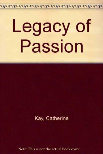 Legacy of Passion By Catherine Kay