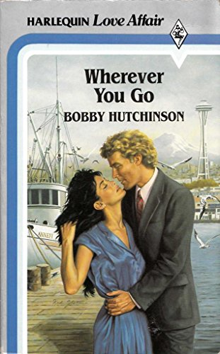 Wherever You Go By Bobby Hutchinson