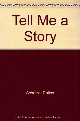 Tell Me a Story By Dallas Schulze