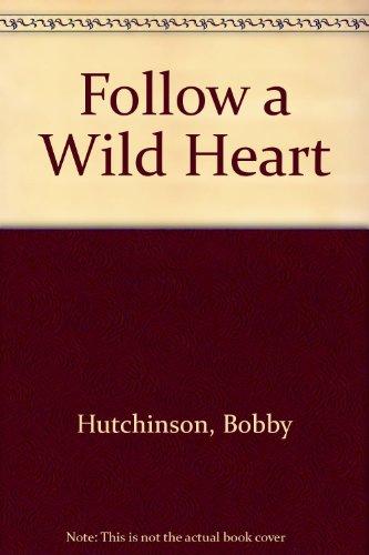 Follow a Wild Heart By Bobby Hutchinson