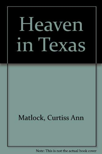 Heaven in Texas By Curtiss Ann Matlock