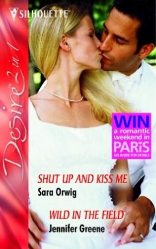 Shut Up and Kiss Me By Sara Orwig